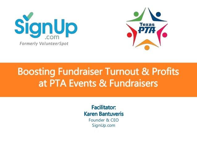 @SignUp.com SignUp.com/TXPTA Boosting Fundraiser Turnout & Profits at PTA Events & Fundraisers Facilitator: Karen Bantuver...