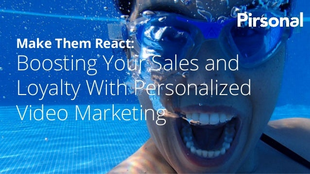Make Them React: Boosting Your Sales and Loyalty With Personalized Video Marketing