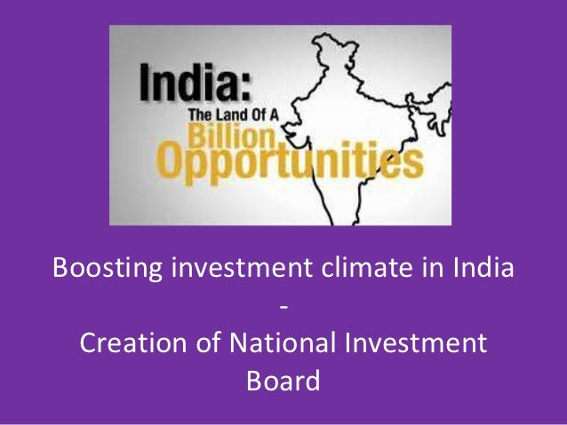 Boosting investment climate in India                  -  Creation of National Investment               Board