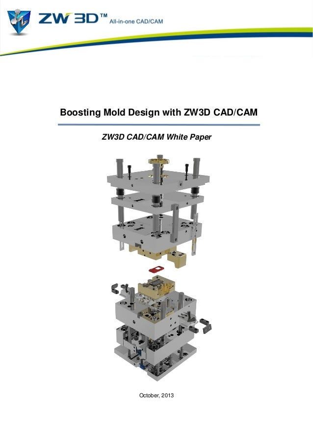 Boosting Mold Design with ZW3D CAD/CAM ZW3D CAD/CAM White Paper  October, 2013