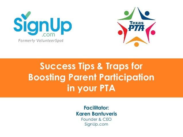 @SignUp.com SignUp.com/TXPTA Success Tips & Traps for Boosting Parent Participation in your PTA Facilitator: Karen Ban...