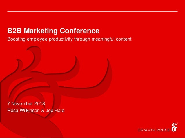 B2B Marketing Conference Boosting employee productivity through meaningful content  7 November 2013 Rosa Wilkinson & Joe H...