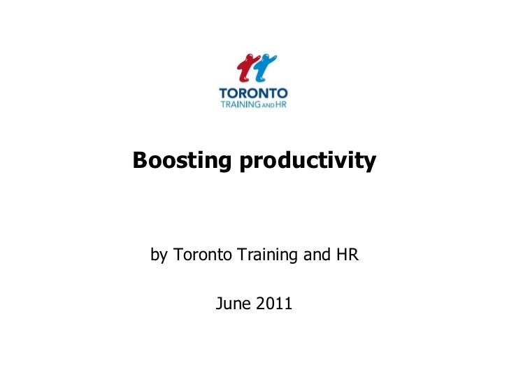 Boosting productivity<br />by Toronto Training and HR <br />June 2011<br />