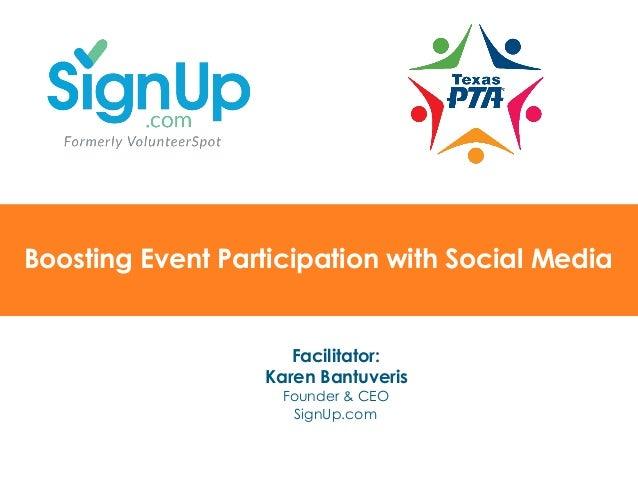 @SignUp.com SignUp.com/TXPTA Boosting Event Participation with Social Media Facilitator: Karen Bantuveris Founder & CEO Si...