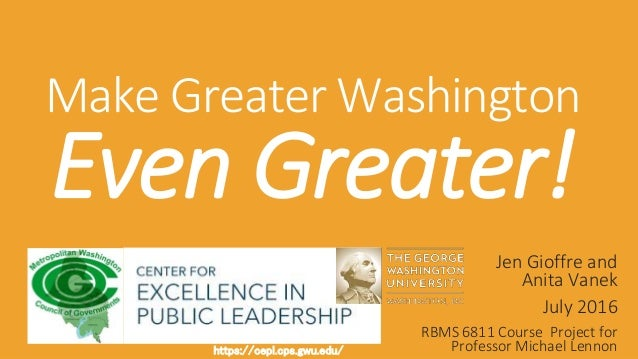https://cepl.cps.gwu.edu/https://cepl.cps.gwu.edu/ Make Greater Washington Even Greater! Jen Gioffre and Anita Vanek July ...