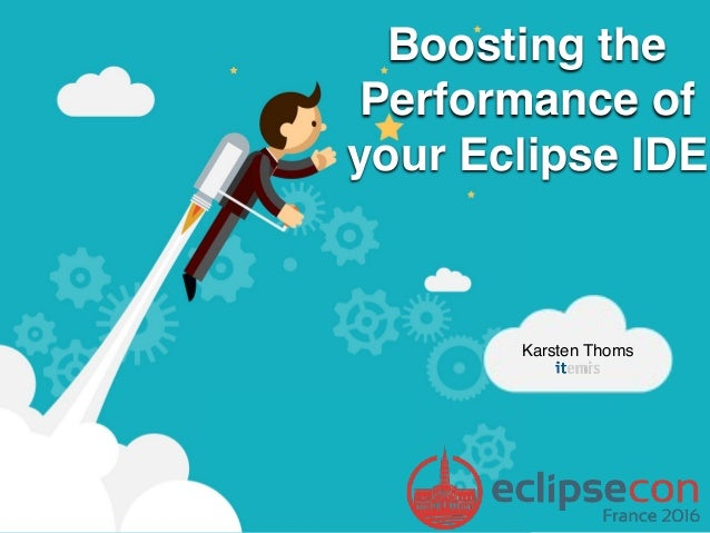 Boosting the Performance of your Eclipse IDE Karsten Thoms