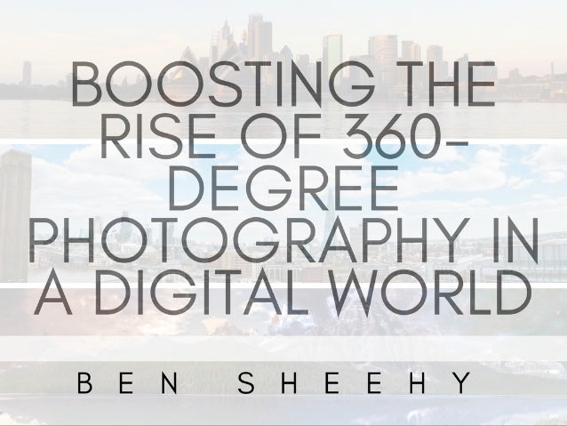 Boosting the Rise of 360-Degree Photography In a Digital World | Ben Sheehy