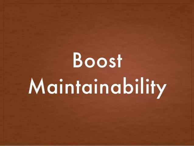 Boost Maintainability