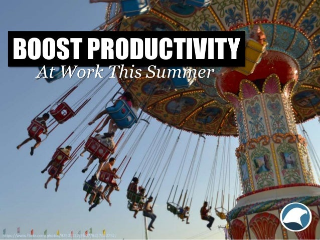 BOOST PRODUCTIVITY At Work This Summer https://www.flickr.com/photos/92901572@N07/8457652792/