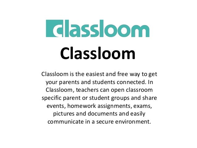 Classloom Classloom is the easiest and free way to get your parents and students connected. In Classloom, teachers can ope...