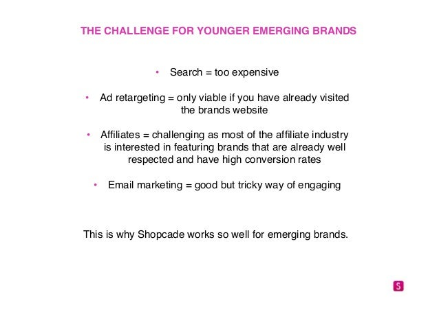 """THE CHALLENGE FOR YOUNGER EMERGING BRANDS!  • Search = too expensive""""  • Ad retargeting = only viable if you have already ..."""