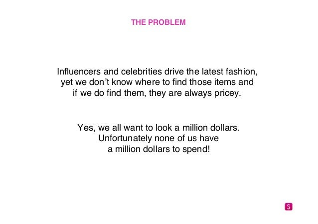 """THE PROBLEM!  Influencers and celebrities drive the latest fashion,  yet we don't know where to find those items and """"  if..."""