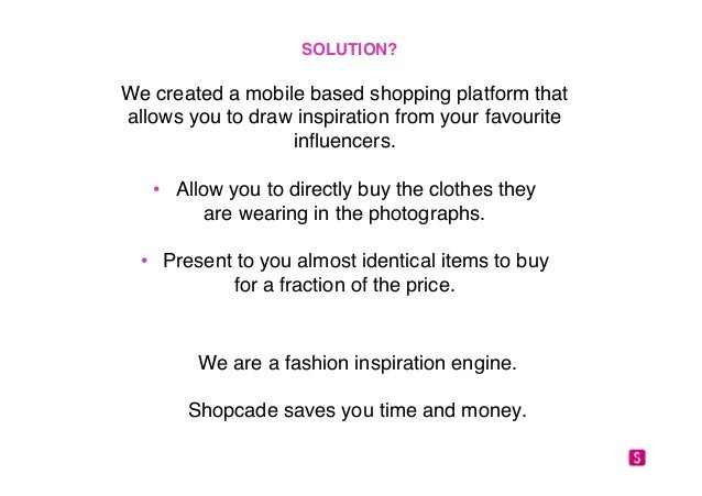 SOLUTION?!  We created a mobile based shopping platform that  allows you to draw inspiration from your favourite  influenc...