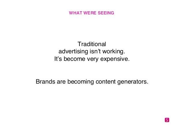 """WHAT WERE SEEING!  Traditional """"  advertising isn't working.""""  It's become very expensive.""""  """"  Brands are becoming conten..."""