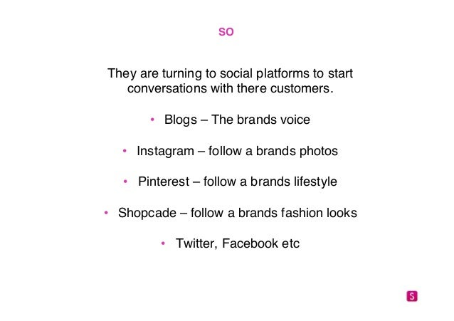 """SO!  They are turning to social platforms to start """"  conversations with there customers. """"  """"  • Blogs – The brands voice..."""