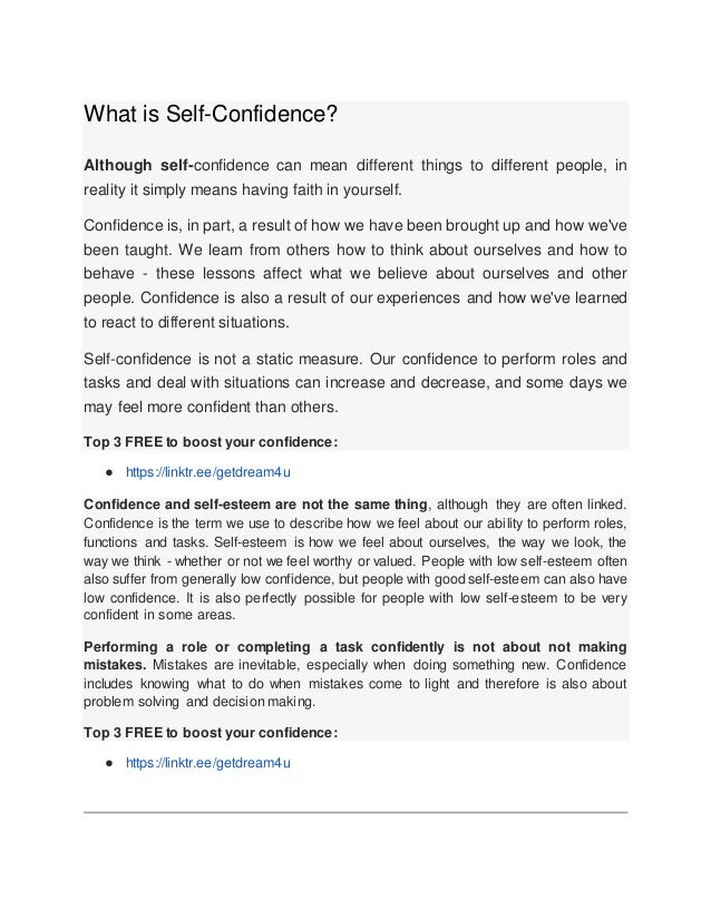 What is Self-Confidence? Although self-confidence can mean different things to different people, in reality it simply mean...