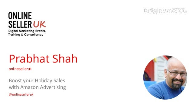 Prabhat Shah onlineselleruk Boost your Holiday Sales with Amazon Advertising @onlineselleruk