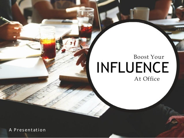 At Office Boost Your INFLUENCE A Presentation