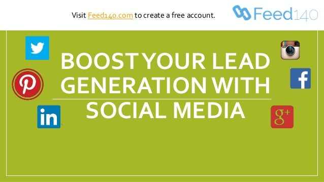 BOOSTYOUR LEAD GENERATION WITH SOCIAL MEDIA Visit Feed140.com to create a free account.
