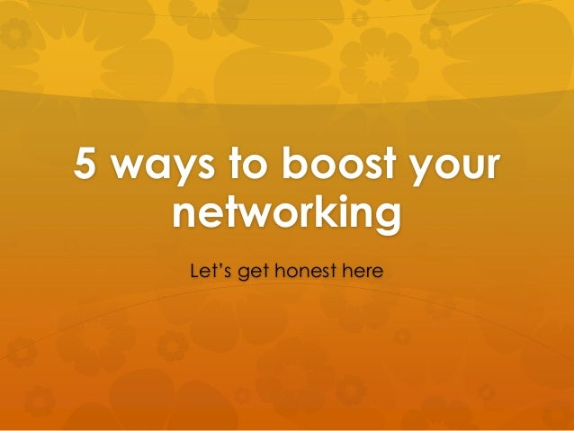 5 ways to boost your    networking     Let's get honest here