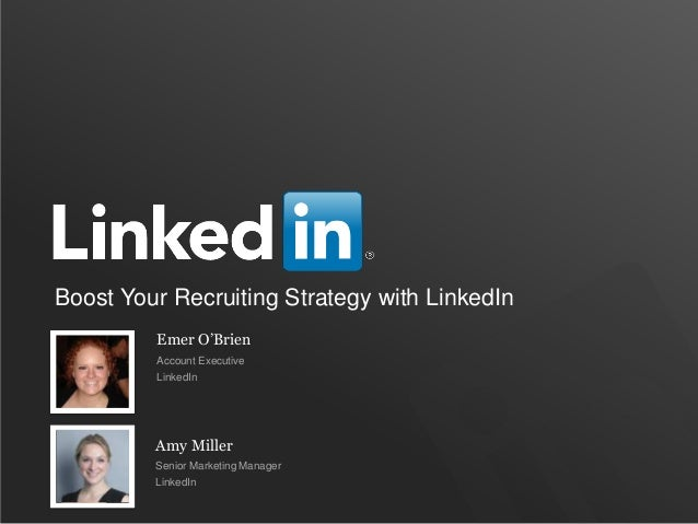 Boost Your Recruiting Strategy with LinkedIn Emer O'Brien Account Executive LinkedIn Amy Miller Senior Marketing Manager L...