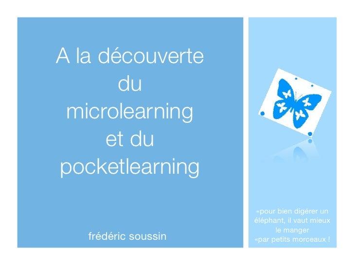 A la découverte        du  microlearning       et du pocketlearning                       «pour bien digérer un           ...