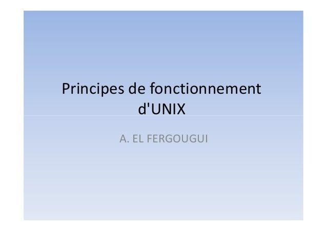 Principes de fonctionnement d'UNIX A. EL FERGOUGUI