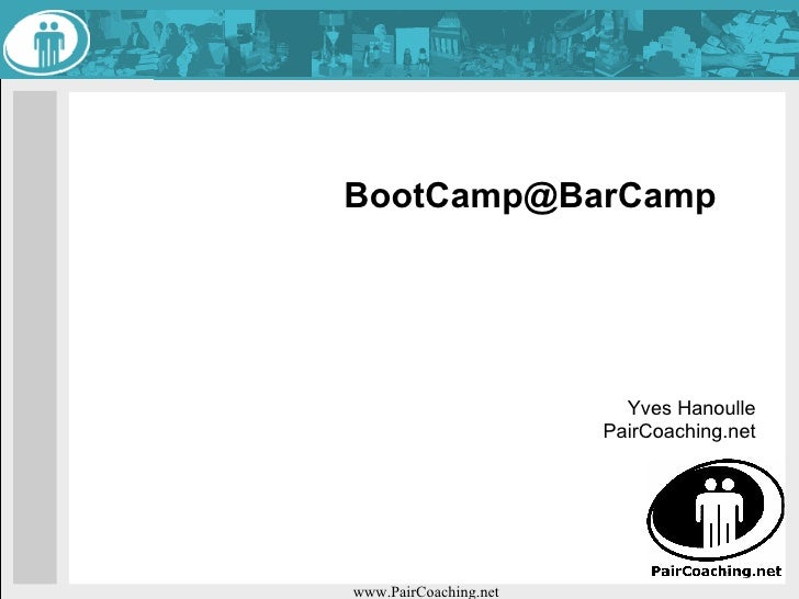 BootCamp@BarCamp                              Yves Hanoulle                        PairCoaching.net     www.PairCoaching.net