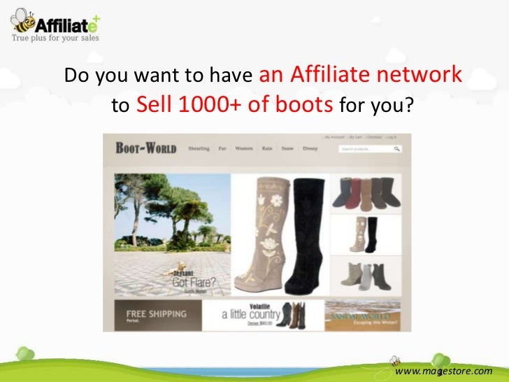 Do you want to have an Affiliate network     to Sell 1000+ of boots for you?                                 www.magestore...