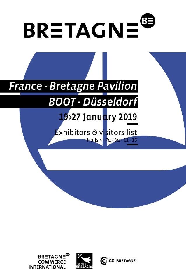 France - Bretagne Pavilion BOOT - Düsseldorf 19>27 January 2019 Exhibitors & visitors list Halls 4 - 7a - 8a - 11 - 15