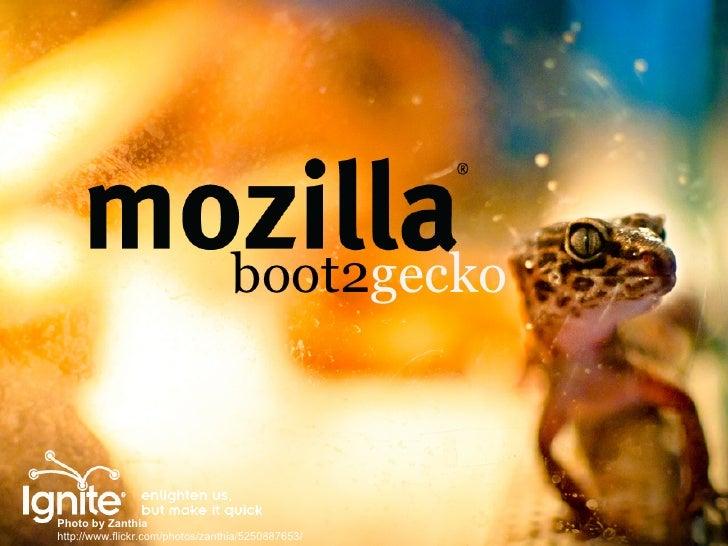 boot2geckoPhoto by Zanthiahttp://www.flickr.com/photos/zanthia/5250887653/