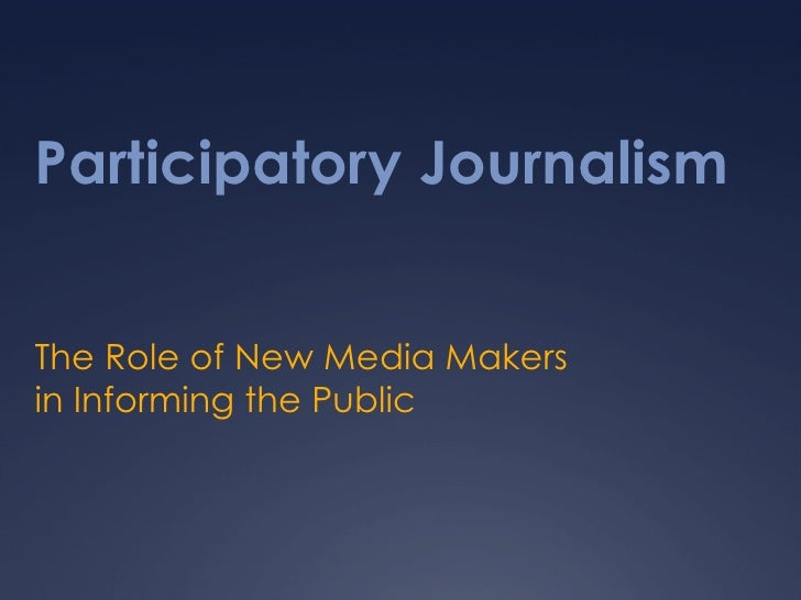 Participatory Journalism The Role of New Media Makers in Informing the Public