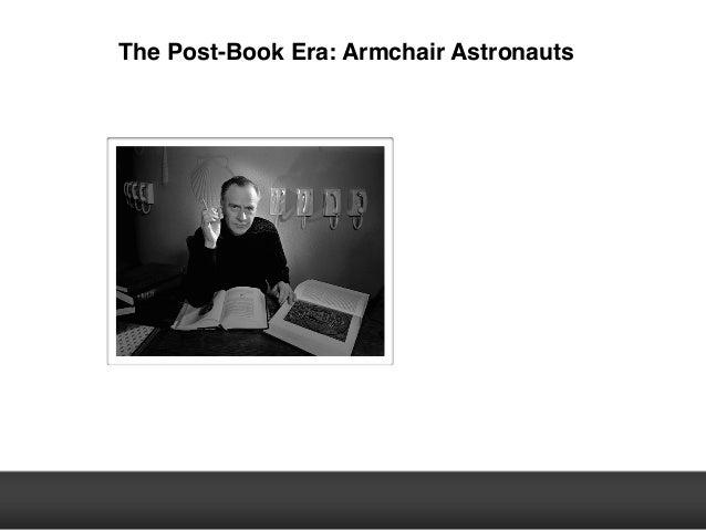 The Post-Book Era: Armchair Astronauts