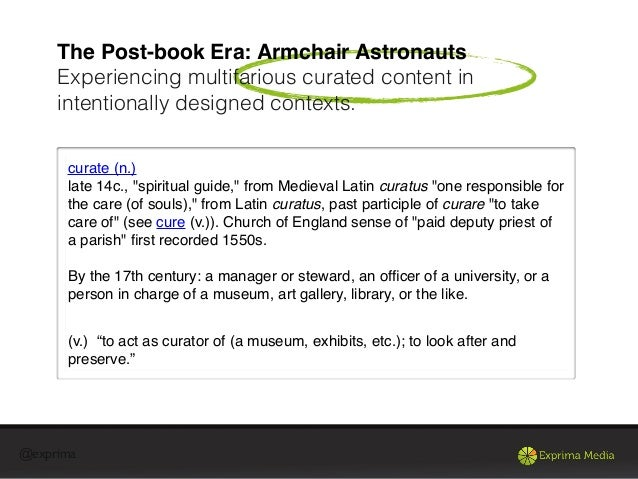 @exprimaThe Post-book Era: Armchair AstronautsExperiencing multifarious curated content inintentionally designed contexts.