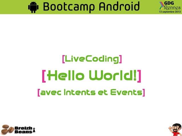 LiveCoding : Hello World avec Intents et Events ● Objectif : Première application interactive ○ Un premier écran avec un c...