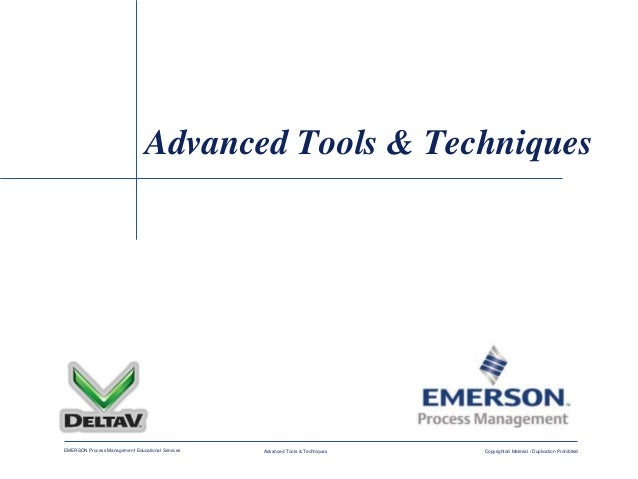 EMERSON Process Management Educational Services Copyrighted Material / Duplication ProhibitedAdvanced Tools & Techniques A...