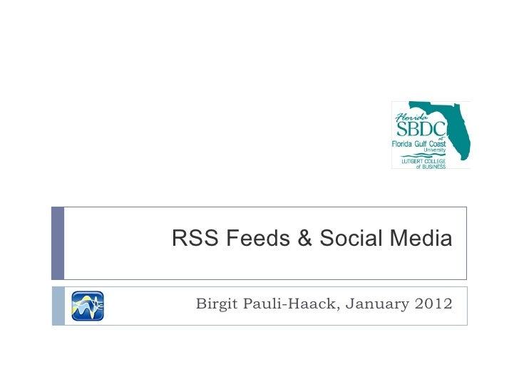 RSS Feeds & Social Media Birgit Pauli-Haack, January 2012