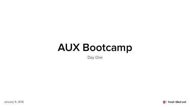 AUX Bootcamp Day One January 9, 2016