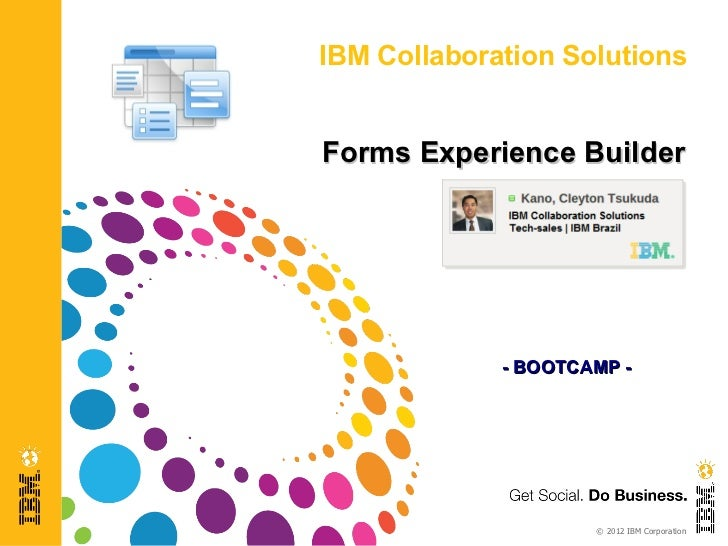 IBM Collaboration SolutionsForms Experience Builder             - BOOTCAMP -                     © 2012 IBM Corporation