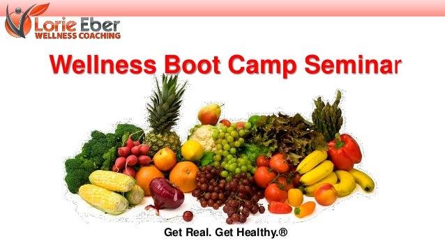 Wellness Boot Camp Seminar Get Real. Get Healthy.®
