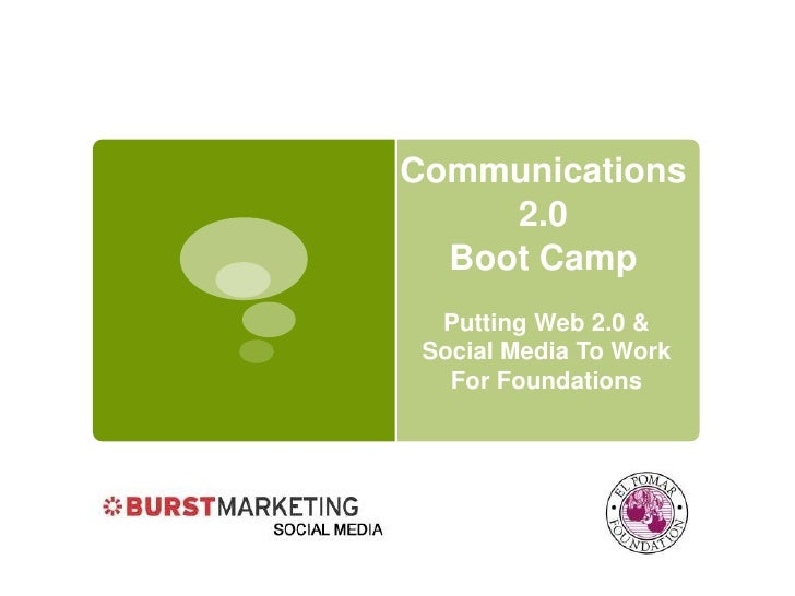 Communications 2.0 Boot Camp<br />Putting Web 2.0 & Social Media To Work <br />For Foundations<br />