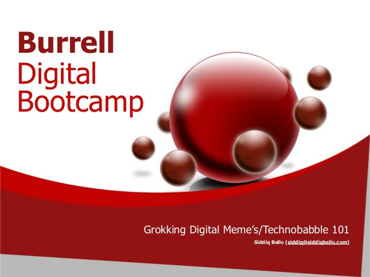 Burrell Digital Bootcamp           Grokking Digital Meme's/Technobabble 101                             Siddiq Bello (sidd...