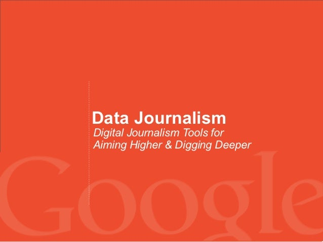 Data JournalismDigital Journalism Tools forAiming Higher & Digging Deeper