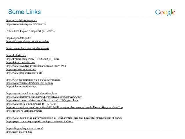 Some Linkshttp://www.historypin.com/http://www.historypin.com/curated/Public Data Explorer: http://bit.ly/Q6mlVZhttps://op...