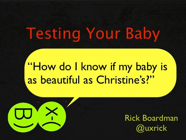 """Testing Your Baby  """"How do I know if my baby is as beautiful as Christine's?""""                       Rick Boardman         ..."""