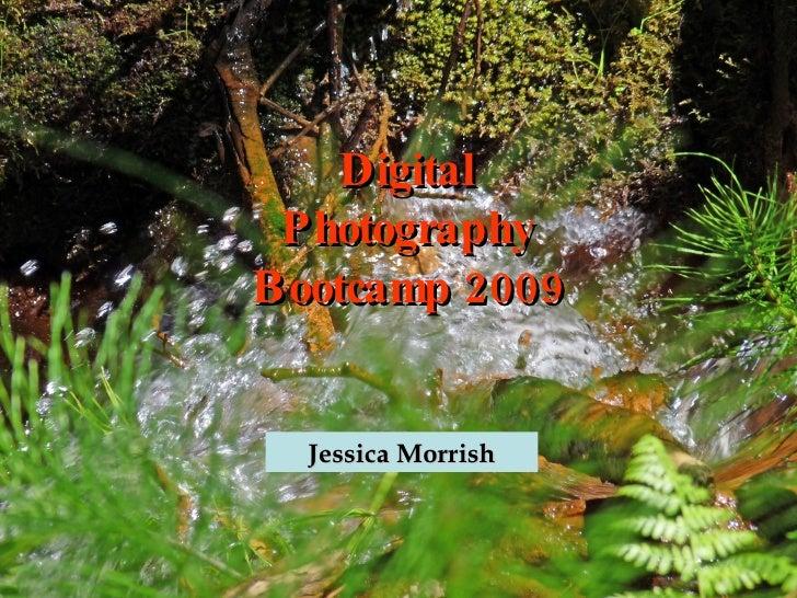 Digital  Photography Bootcamp 2009     Jessica Morrish