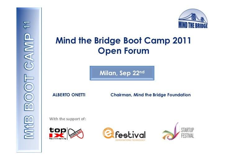 Mind the Bridge Boot Camp 2011               Open Forum                                    Milan, Sep 22nd  ALBERTO ONETTI...