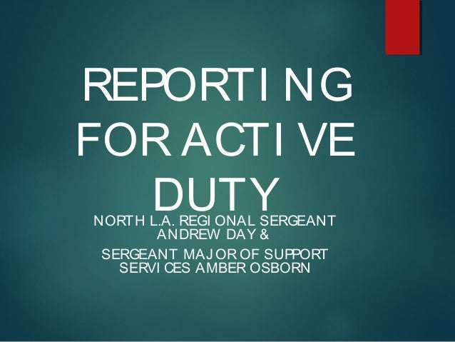 REPORTI NG FOR ACTI VE DUTYNORTH L.A. REGI ONAL SERGEANT ANDREW DAY & SERGEANT MAJ OR OF SUPPORT SERVI CES AMBER OSBORN