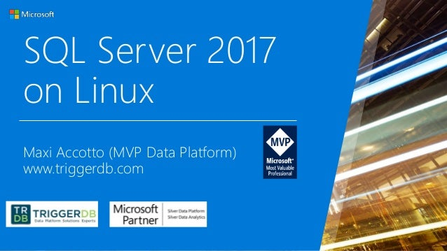 SQL Server 2017 on Linux Maxi Accotto (MVP Data Platform) www.triggerdb.com