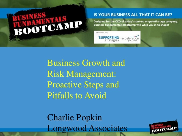 Business Growth and Risk Management:  Proactive Steps and Pitfalls to Avoid <br />Charlie Popkin<br />Longwood Associates<...